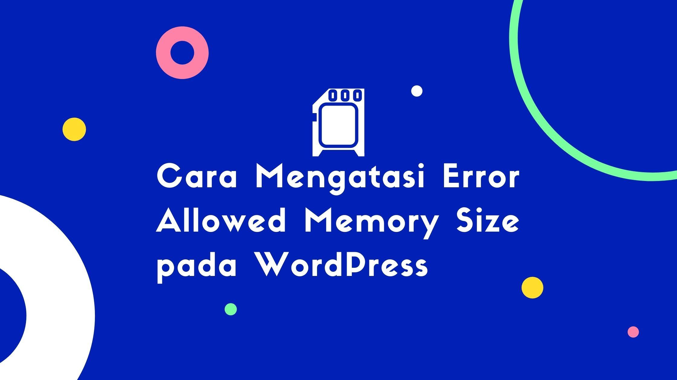 Cara Mengatasi Error Allowed Memory Size pada WordPress