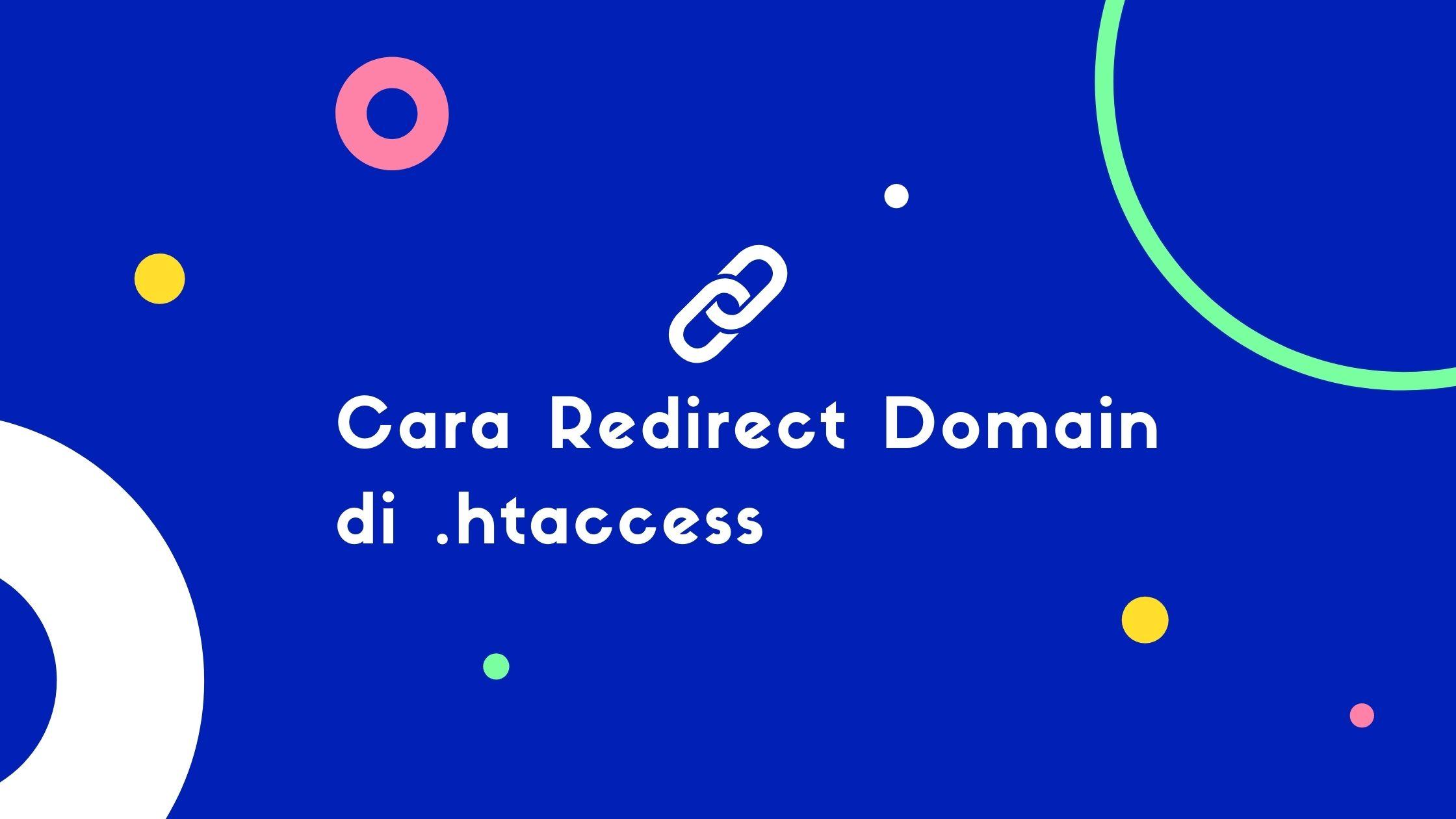 Cara Redirect Domain Lama ke Domain Baru melalui .htaccess